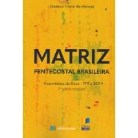 Matriz Pentecostal Brasileira - Assembléias de Deus - 1911 a 2011